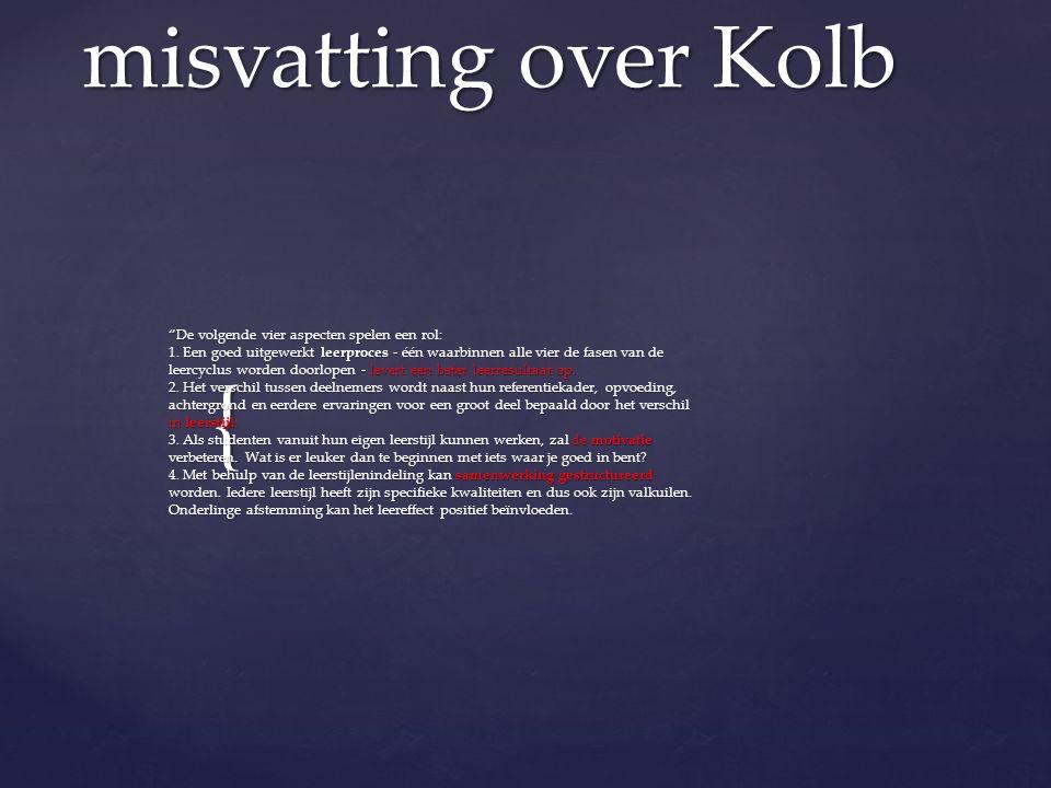 misvatting over Kolb De volgende vier aspecten spelen een rol: