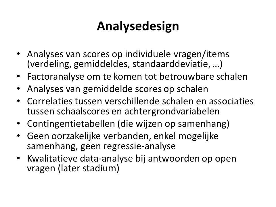 Analysedesign Analyses van scores op individuele vragen/items (verdeling, gemiddeldes, standaarddeviatie, …)