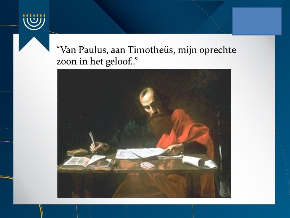 Van Paulus, aan Timotheüs, mijn oprechte zoon in het geloof..