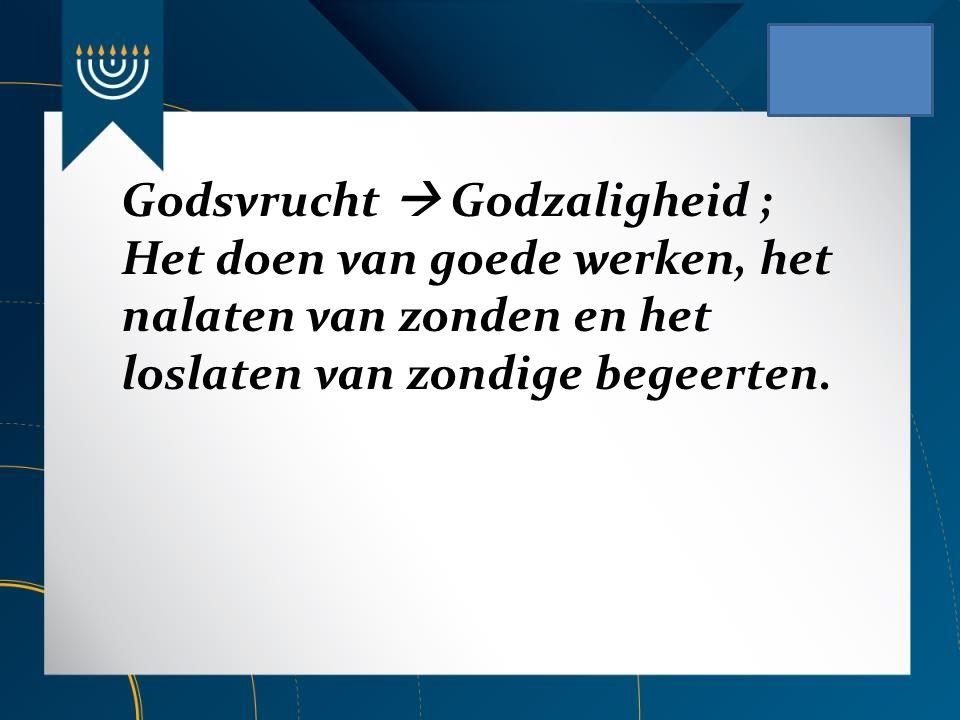 Godsvrucht  Godzaligheid ; Het doen van goede werken, het nalaten van zonden en het loslaten van zondige begeerten.