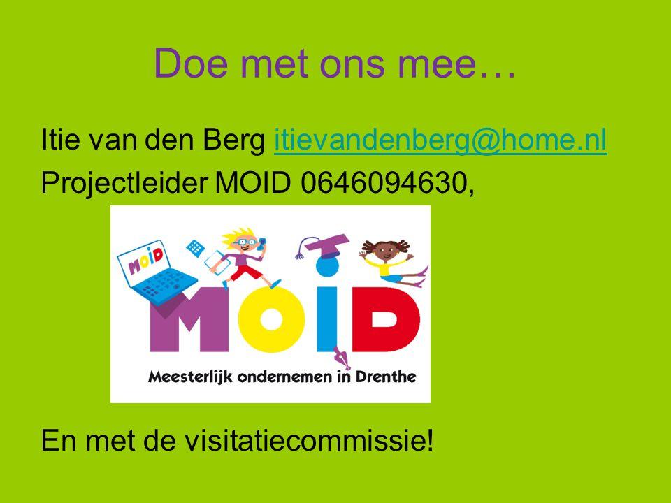 Doe met ons mee… Itie van den Berg itievandenberg@home.nl Projectleider MOID 0646094630, En met de visitatiecommissie.