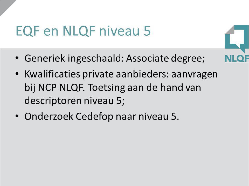 EQF en NLQF niveau 5 Generiek ingeschaald: Associate degree;