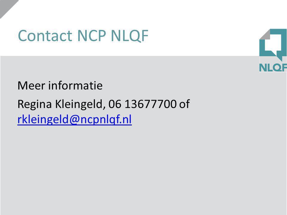Contact NCP NLQF Meer informatie Regina Kleingeld, 06 13677700 of rkleingeld@ncpnlqf.nl