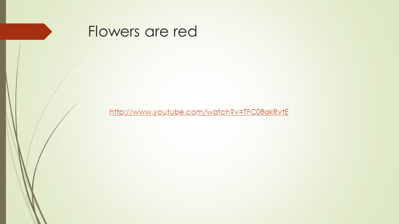 Flowers are red http://www.youtube.com/watch v=TFC08akRvtE