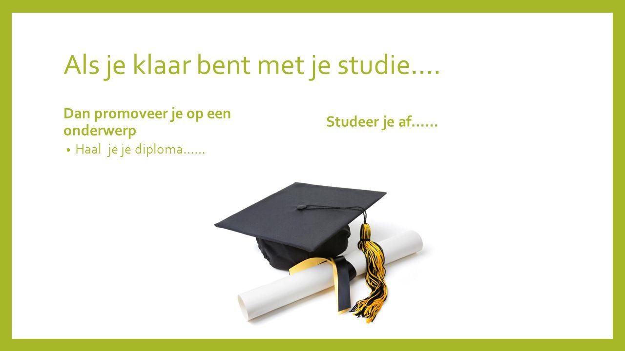 Als je klaar bent met je studie….