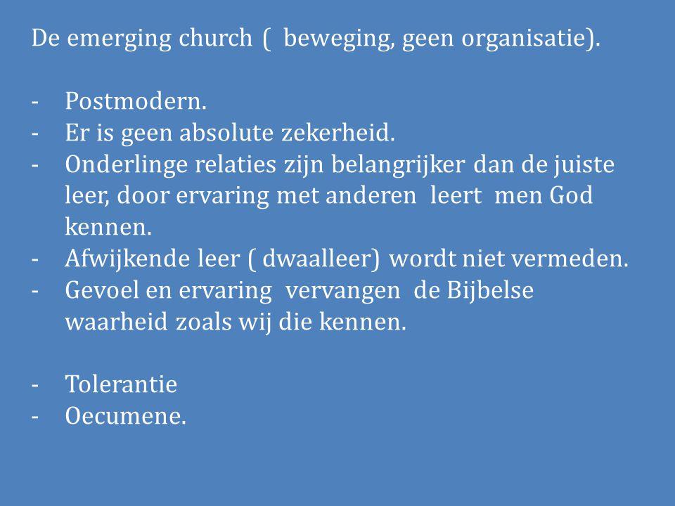 De emerging church ( beweging, geen organisatie).