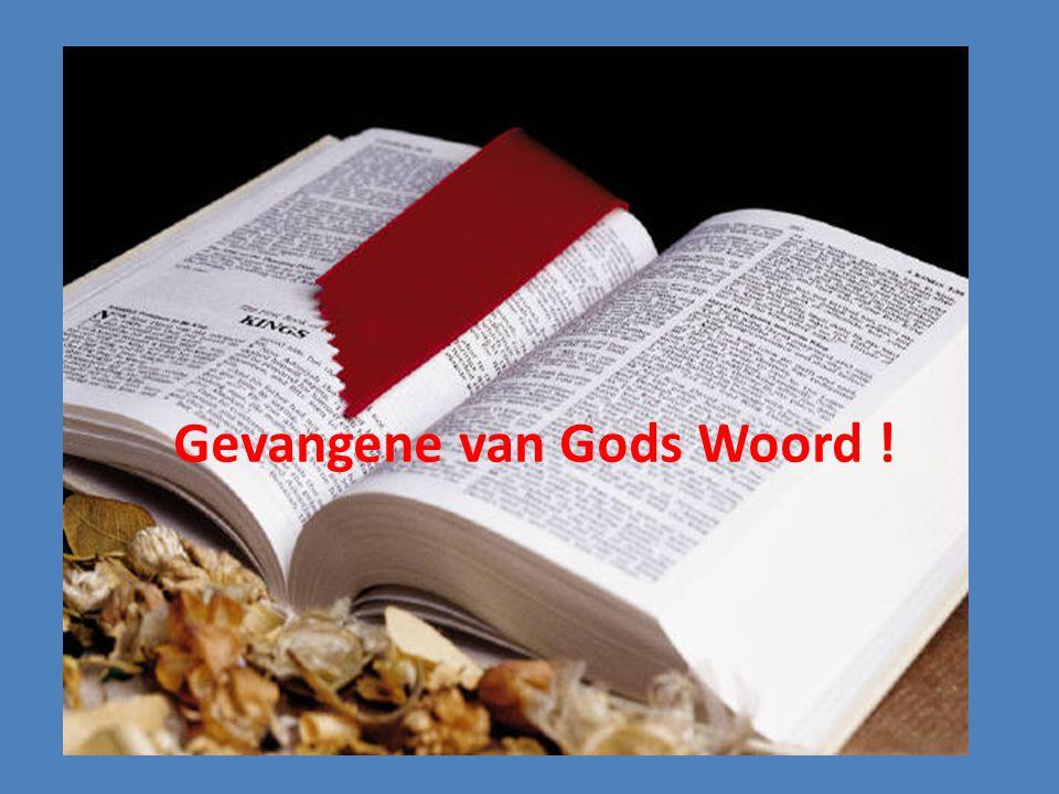 Gevangene van Gods Woord !