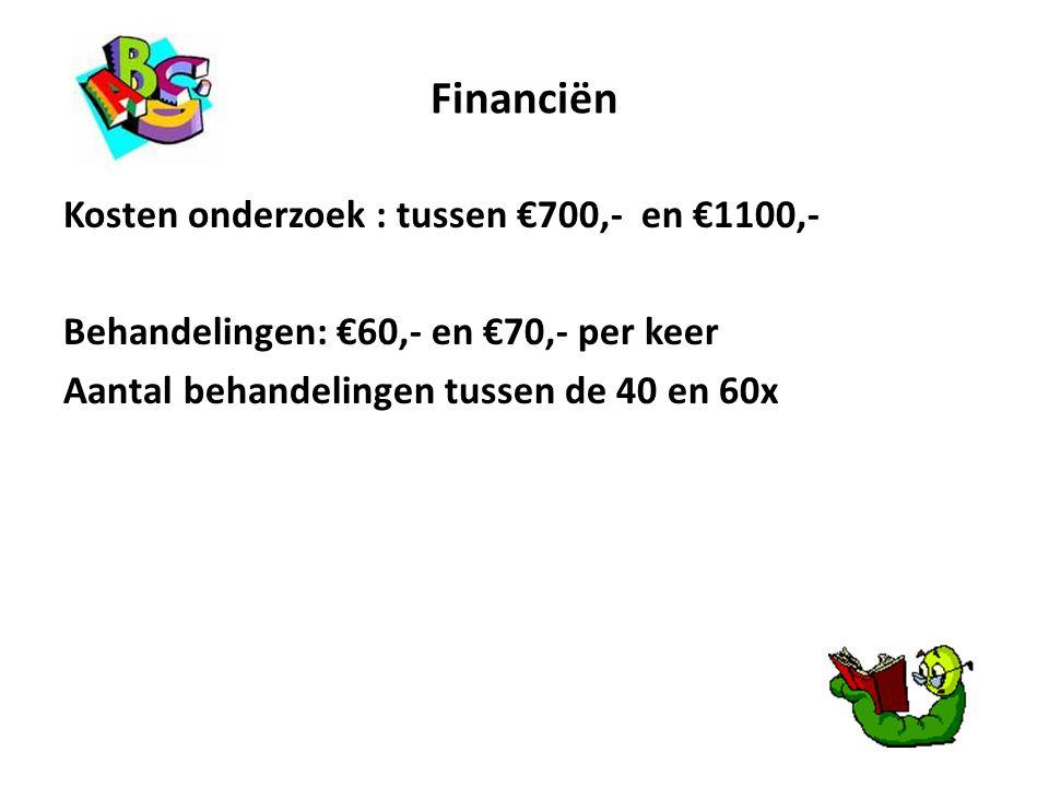 Financiën Kosten onderzoek : tussen €700,- en €1100,- Behandelingen: €60,- en €70,- per keer Aantal behandelingen tussen de 40 en 60x