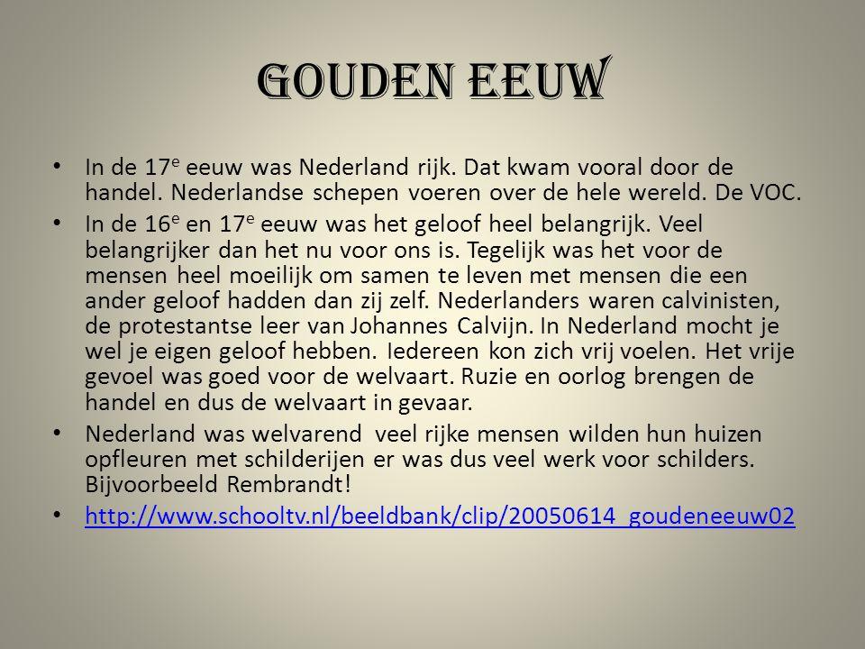 Gouden eeuw In de 17e eeuw was Nederland rijk. Dat kwam vooral door de handel. Nederlandse schepen voeren over de hele wereld. De VOC.