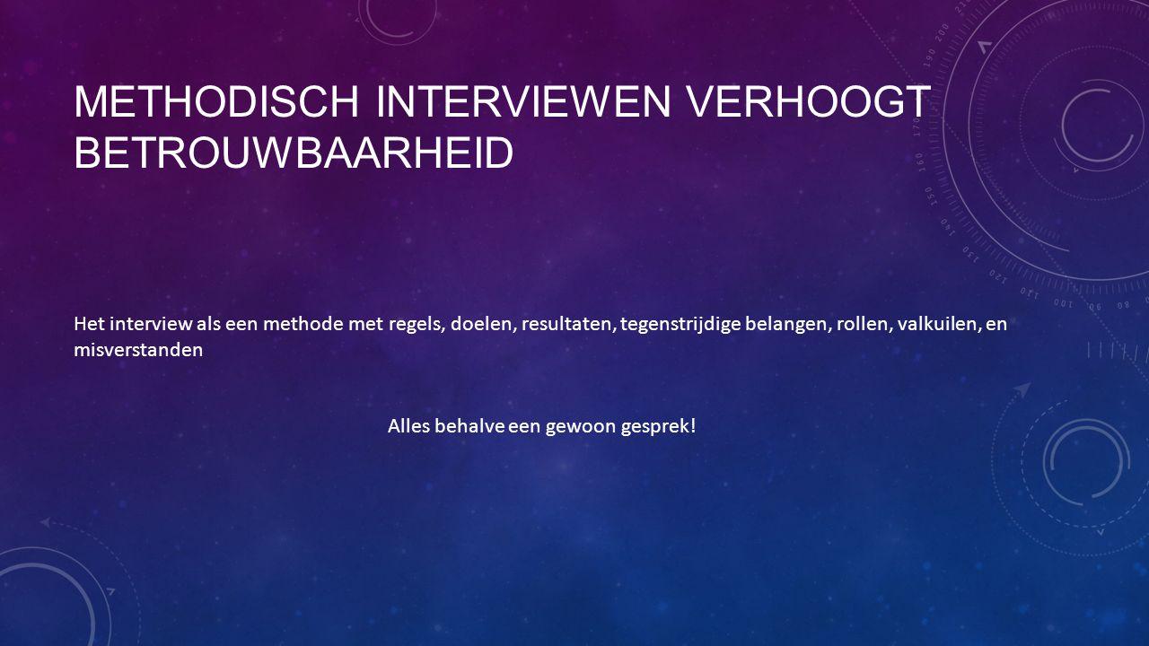 Methodisch interviewen verhoogt betrouwbaarheid