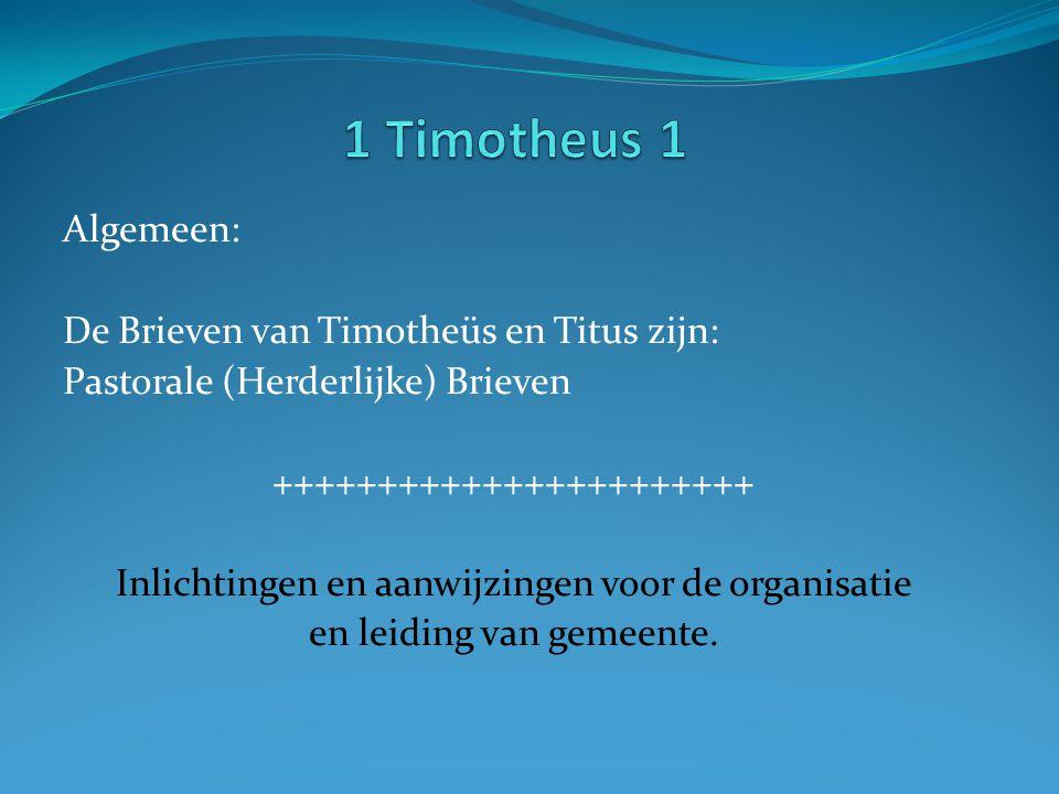 1 Timotheus 1 Algemeen: De Brieven van Timotheüs en Titus zijn: