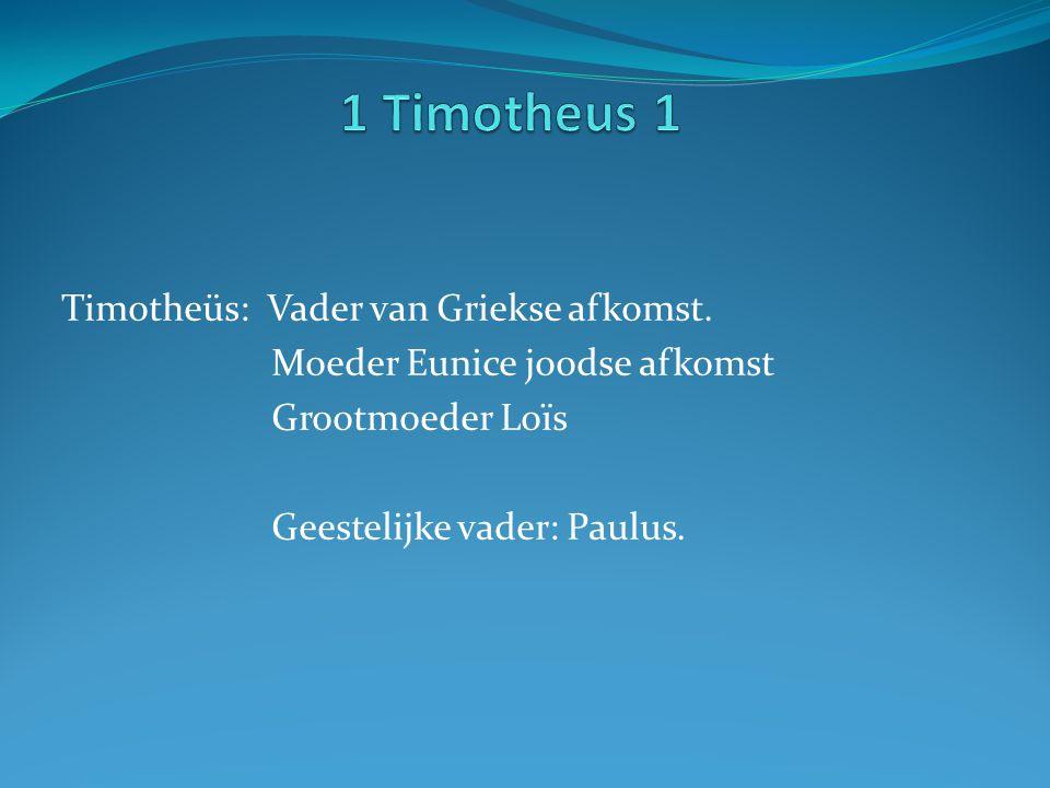 1 Timotheus 1 Timotheüs: Vader van Griekse afkomst.