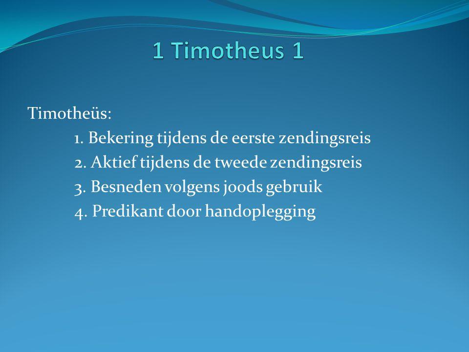 1 Timotheus 1 Timotheüs: 1. Bekering tijdens de eerste zendingsreis
