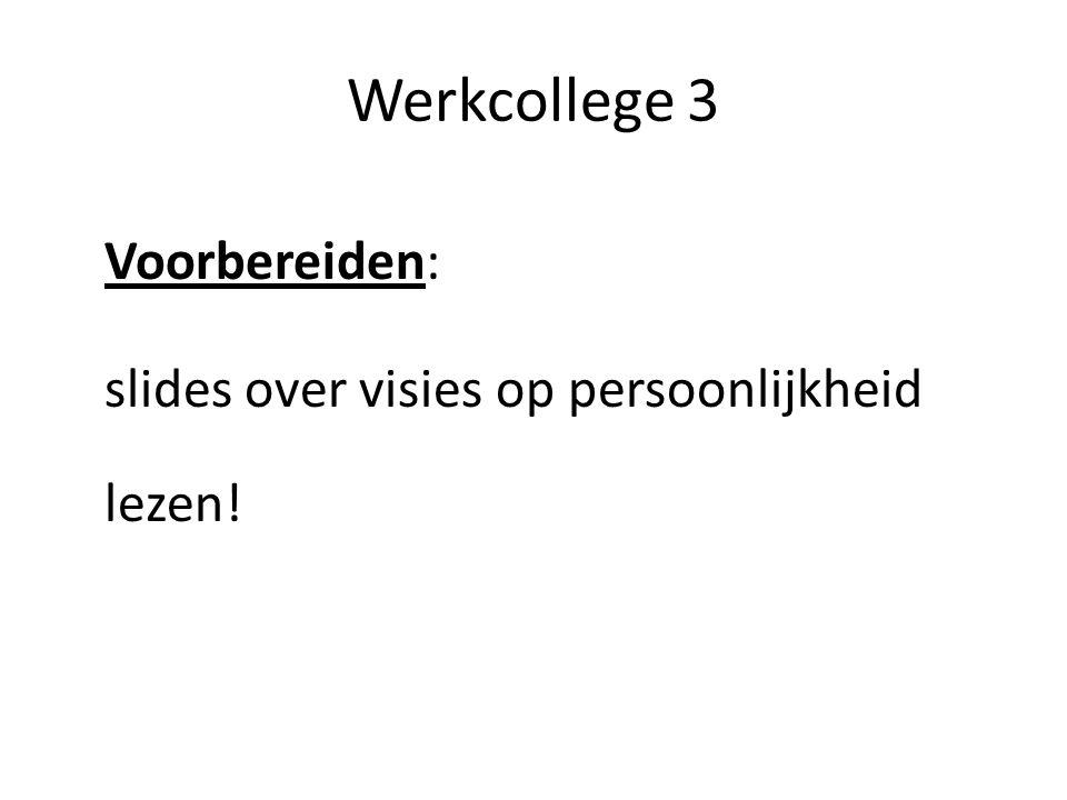 Werkcollege 3 slides over visies op persoonlijkheid lezen!