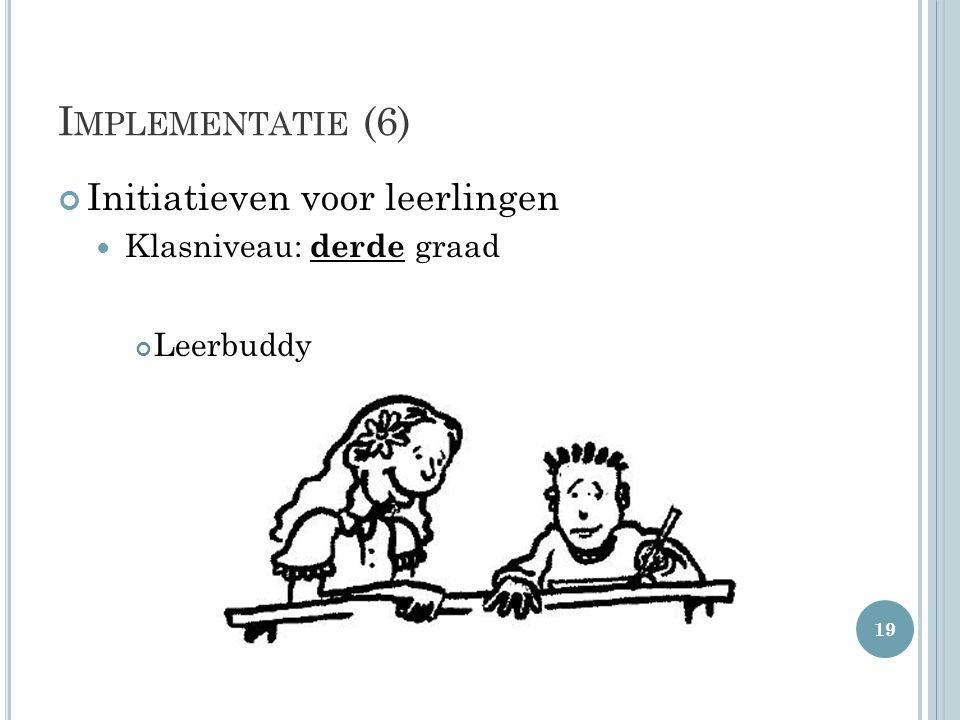 Implementatie (6) Initiatieven voor leerlingen Klasniveau: derde graad