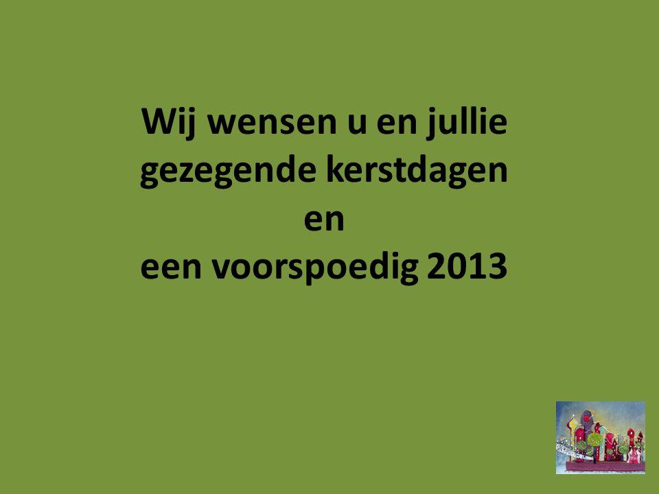 Wij wensen u en jullie gezegende kerstdagen en een voorspoedig 2013