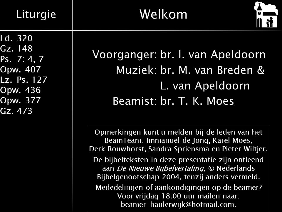 Welkom Voorganger: br. I. van Apeldoorn Muziek: br. M. van Breden & L. van Apeldoorn Beamist: br. T. K. Moes
