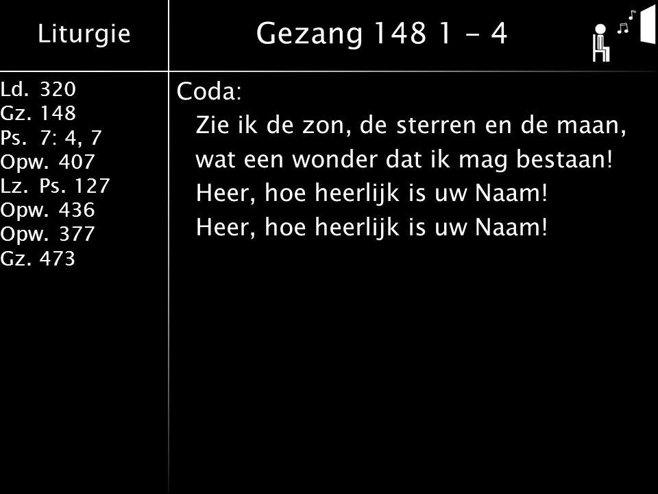 Gezang 148 1 - 4 Coda: Zie ik de zon, de sterren en de maan, wat een wonder dat ik mag bestaan.