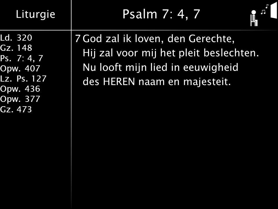 Psalm 7: 4, 7 7 God zal ik loven, den Gerechte, Hij zal voor mij het pleit beslechten.