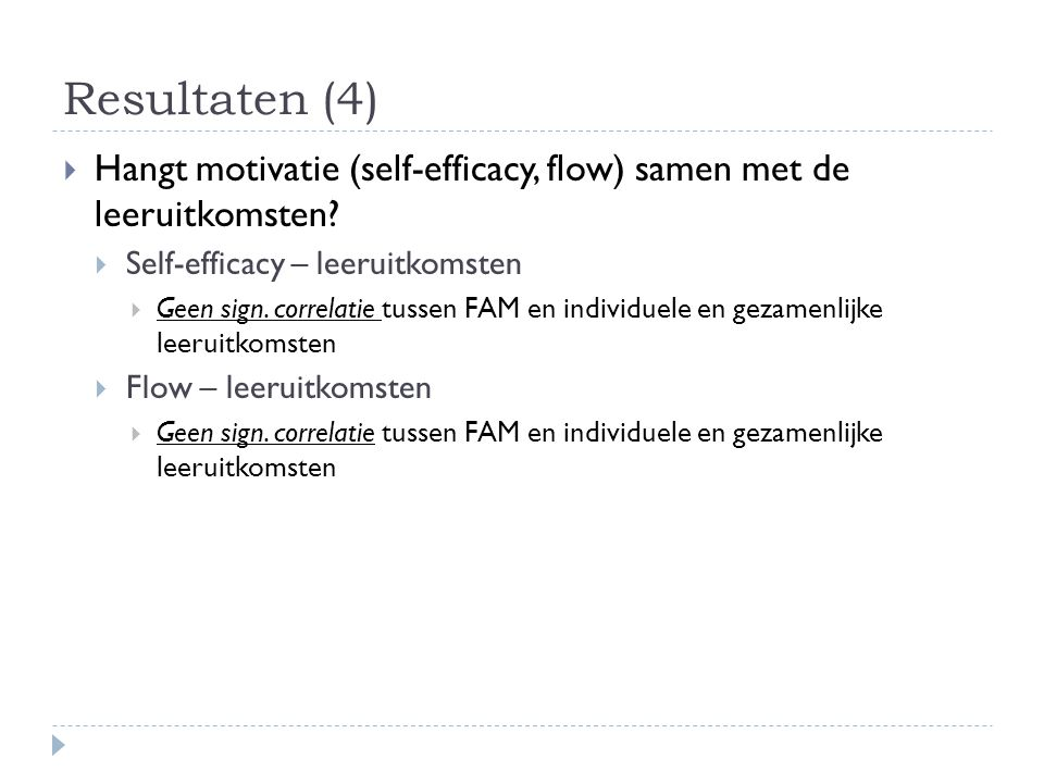 Resultaten (4) Hangt motivatie (self-efficacy, flow) samen met de leeruitkomsten Self-efficacy – leeruitkomsten.