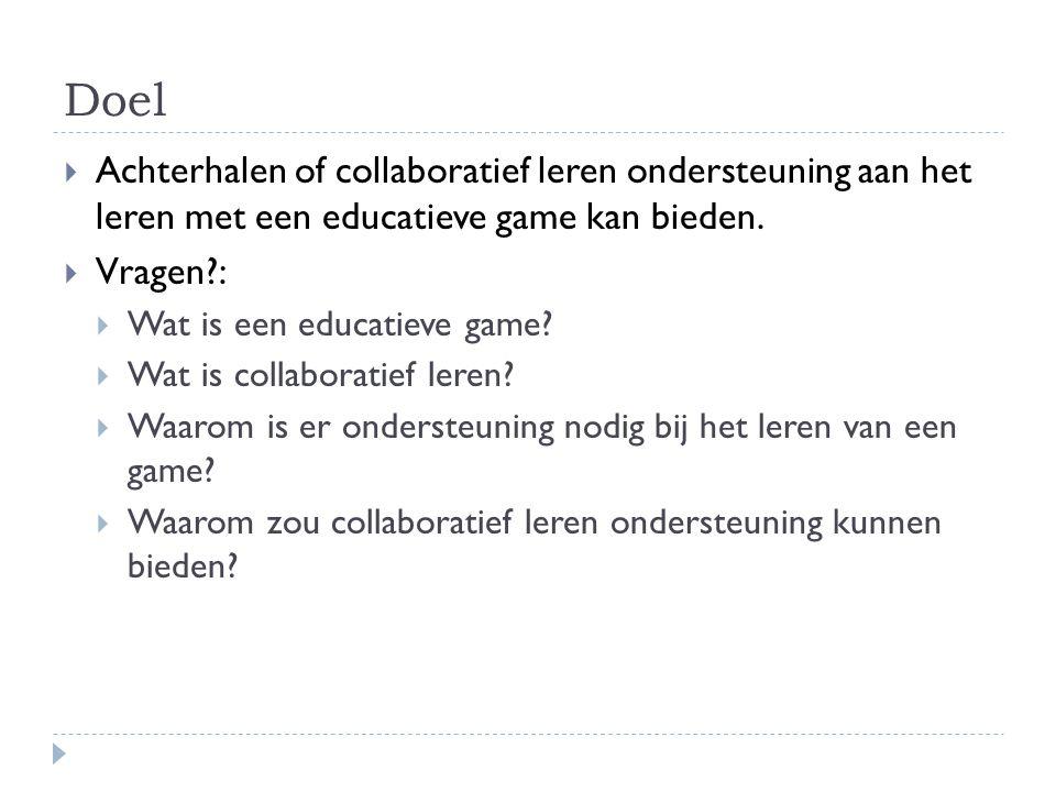 Doel Achterhalen of collaboratief leren ondersteuning aan het leren met een educatieve game kan bieden.