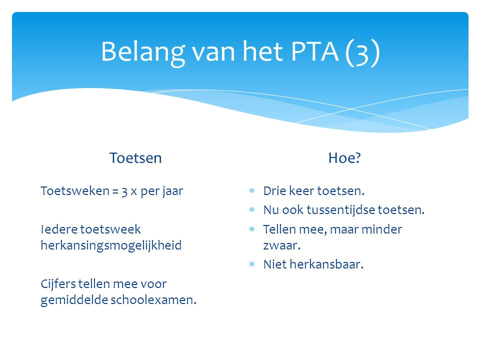 Belang van het PTA (3) Toetsen Hoe Toetsweken = 3 x per jaar