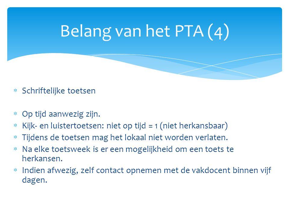 Belang van het PTA (4) Schriftelijke toetsen Op tijd aanwezig zijn.