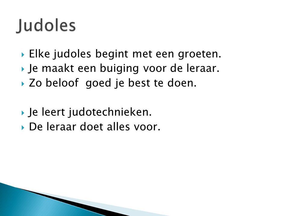 Judoles Elke judoles begint met een groeten.