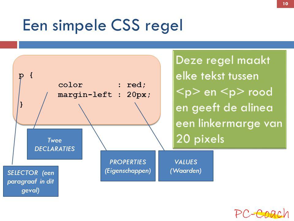 Een simpele CSS regel Deze regel maakt elke tekst tussen <p> en <p> rood en geeft de alinea een linkermarge van 20 pixels.
