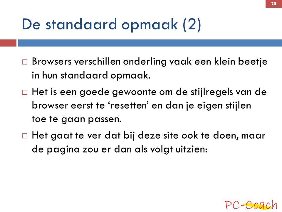 De standaard opmaak (2) Browsers verschillen onderling vaak een klein beetje in hun standaard opmaak.