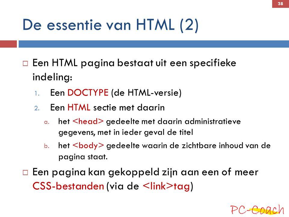 De essentie van HTML (2) Een HTML pagina bestaat uit een specifieke indeling: Een DOCTYPE (de HTML-versie)