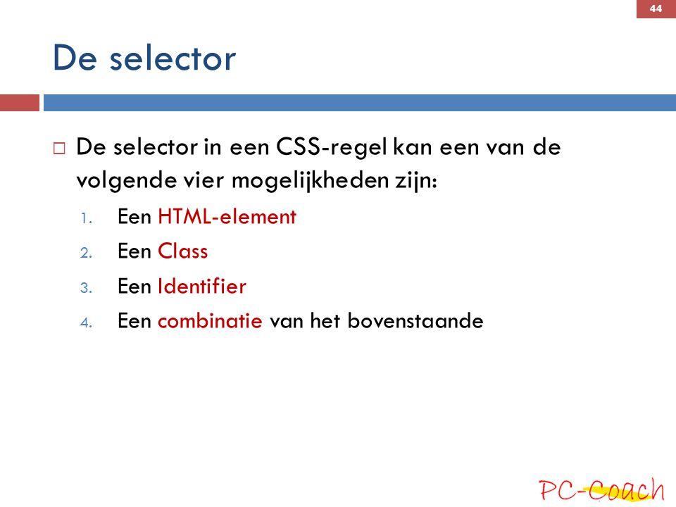De selector De selector in een CSS-regel kan een van de volgende vier mogelijkheden zijn: Een HTML-element.