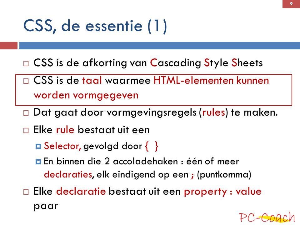 CSS, de essentie (1) CSS is de afkorting van Cascading Style Sheets