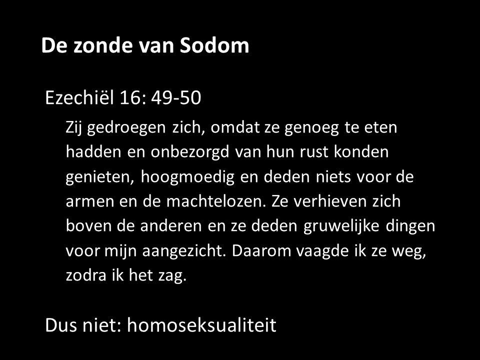De zonde van Sodom Ezechiël 16: 49-50 Dus niet: homoseksualiteit