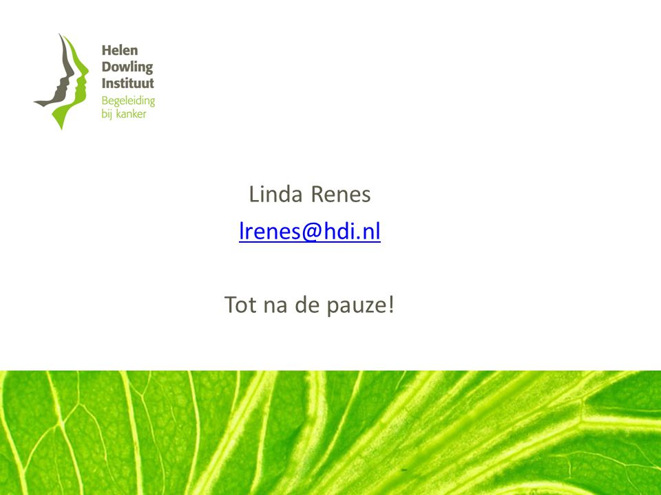 Linda Renes lrenes@hdi.nl Tot na de pauze!