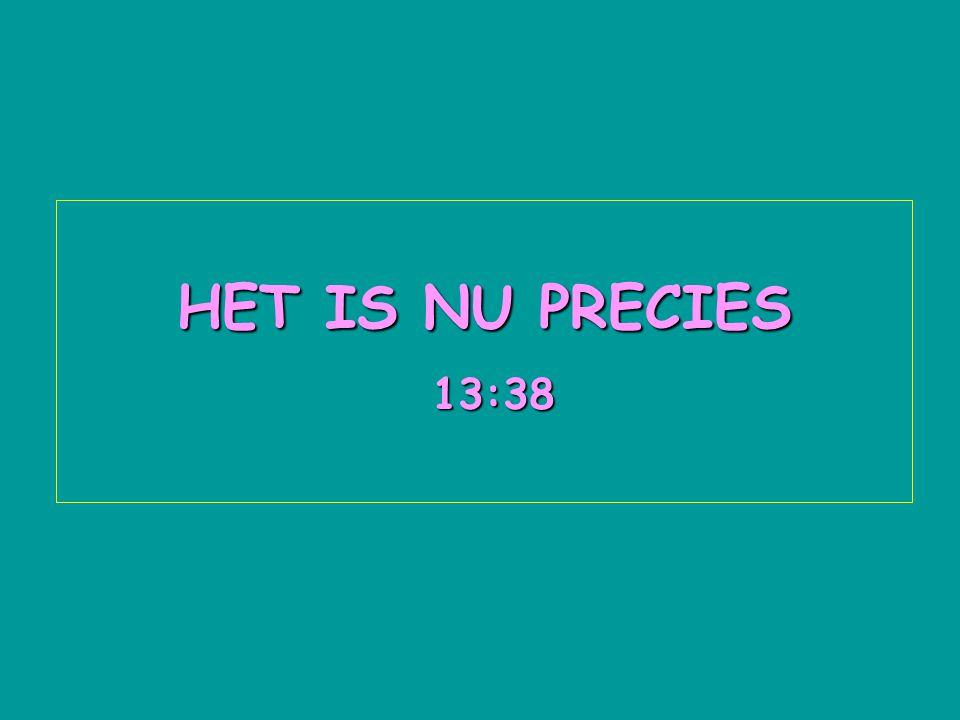 HET IS NU PRECIES 13:16