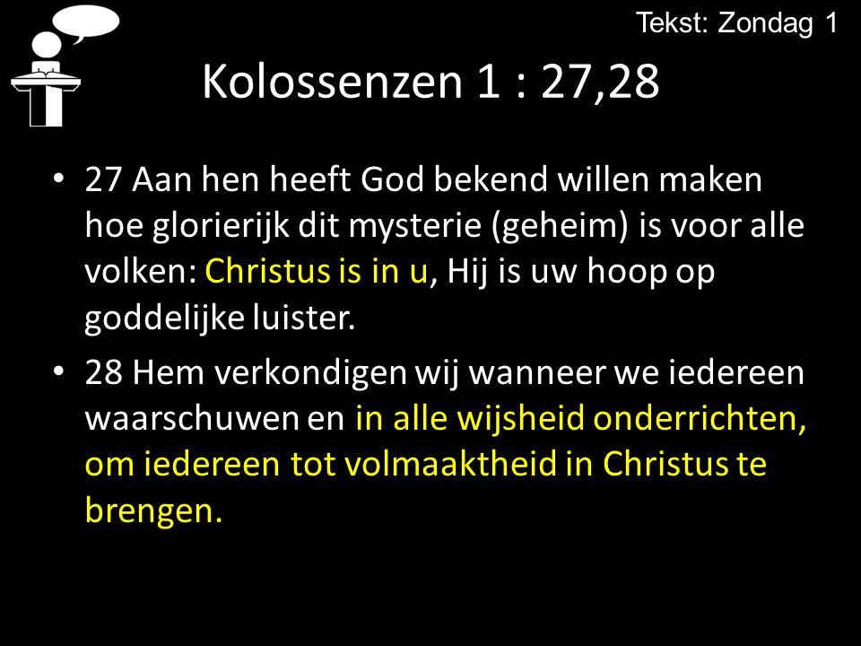 Tekst: Zondag 1 Kolossenzen 1 : 27,28.