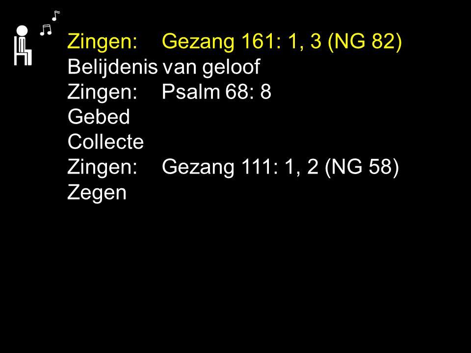 Zingen: Gezang 161: 1, 3 (NG 82) Belijdenis van geloof. Zingen: Psalm 68: 8. Gebed. Collecte. Zingen: Gezang 111: 1, 2 (NG 58)