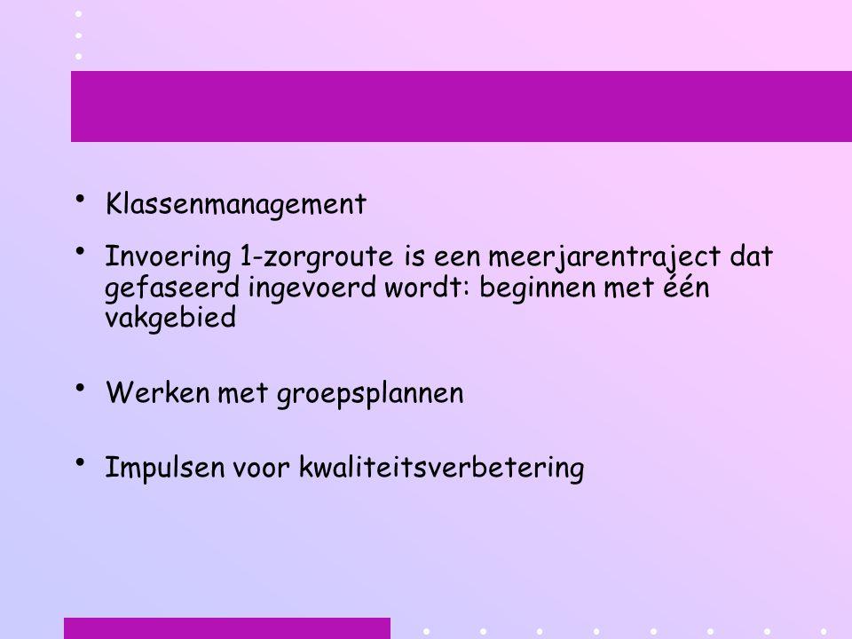 Klassenmanagement Invoering 1-zorgroute is een meerjarentraject dat gefaseerd ingevoerd wordt: beginnen met één vakgebied.