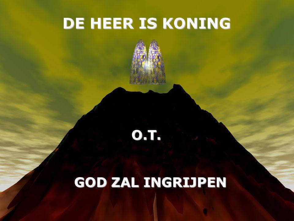 DE HEER IS KONING O.T. GOD ZAL INGRIJPEN