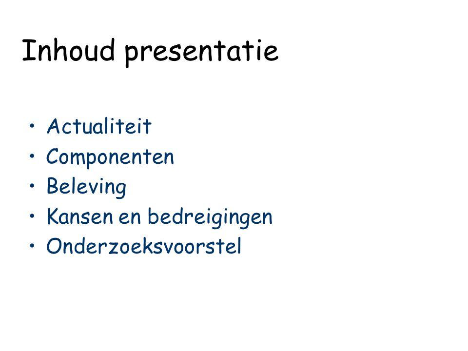 Inhoud presentatie Actualiteit Componenten Beleving
