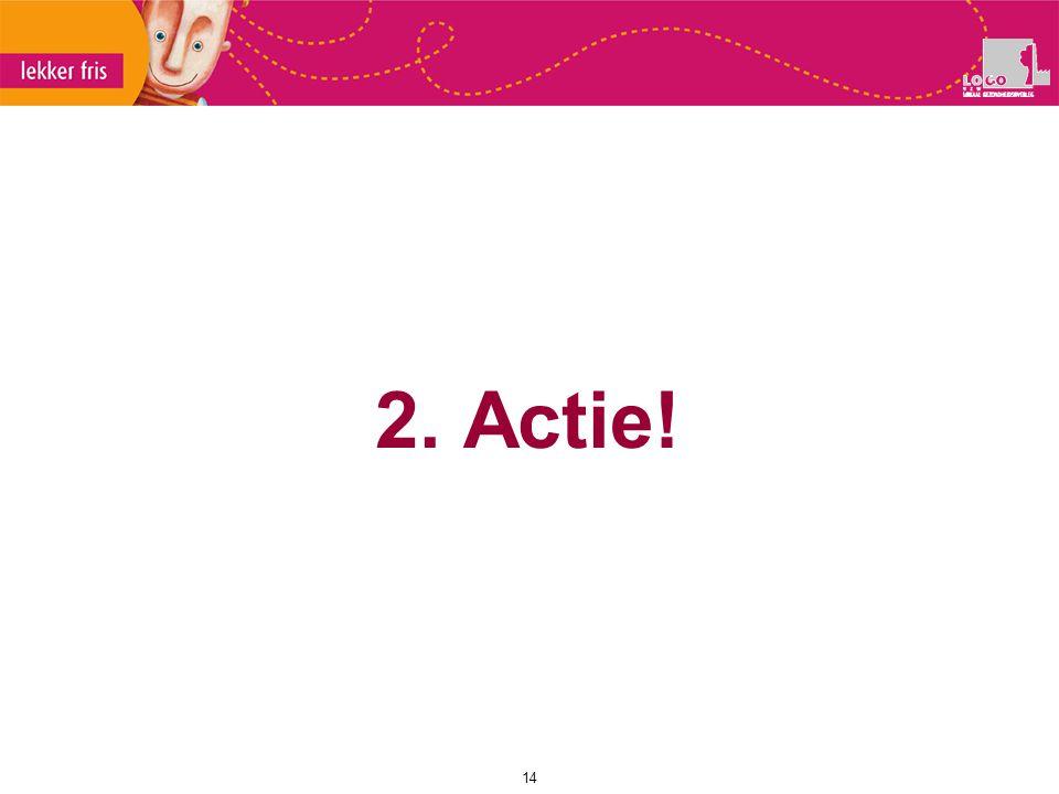 2. Actie!