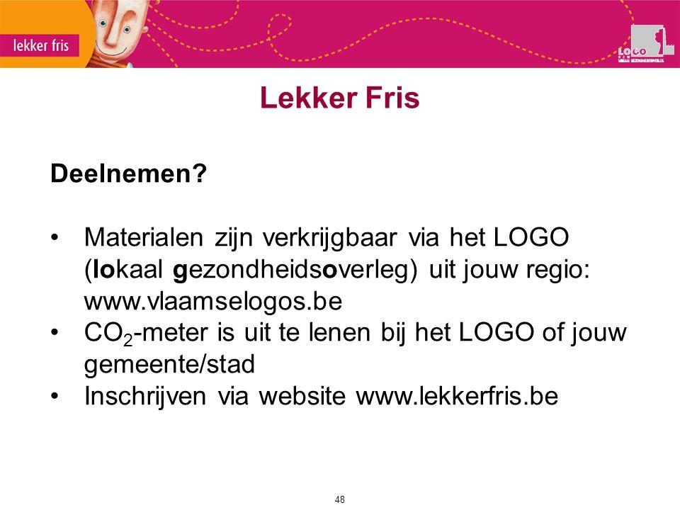 Lekker Fris Deelnemen Materialen zijn verkrijgbaar via het LOGO (lokaal gezondheidsoverleg) uit jouw regio: www.vlaamselogos.be.