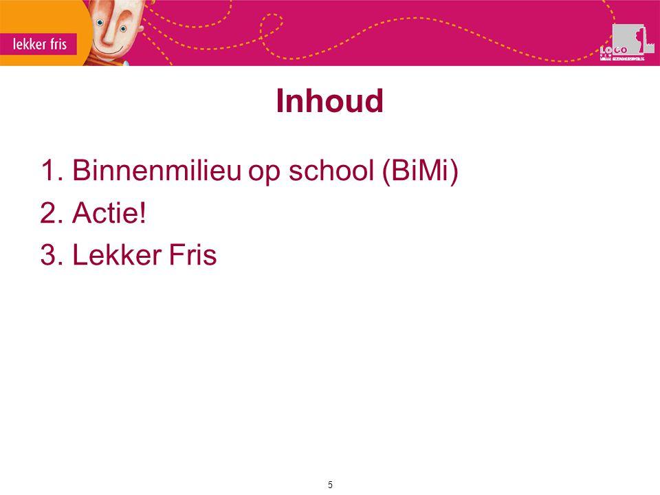 Inhoud 1. Binnenmilieu op school (BiMi) 2. Actie! 3. Lekker Fris