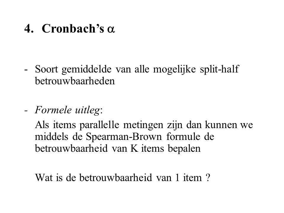 4. Cronbach's  - Soort gemiddelde van alle mogelijke split-half betrouwbaarheden. - Formele uitleg: