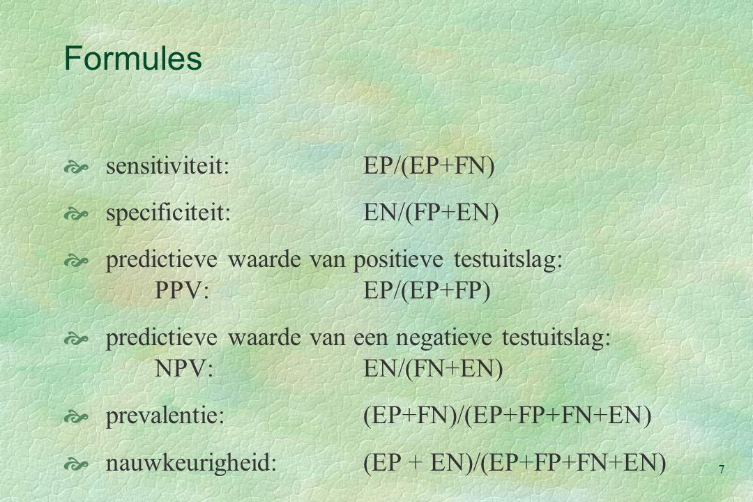 Formules sensitiviteit: EP/(EP+FN) specificiteit: EN/(FP+EN)
