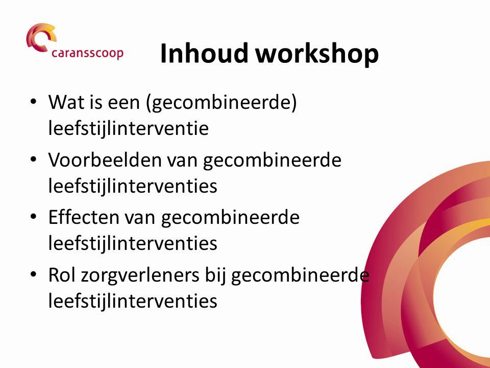 Inhoud workshop Wat is een (gecombineerde) leefstijlinterventie