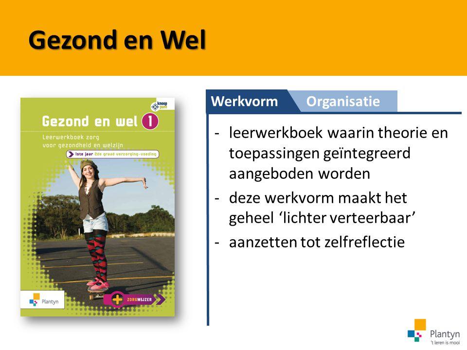 Gezond en Wel Werkvorm. Organisatie. leerwerkboek waarin theorie en toepassingen geïntegreerd aangeboden worden.