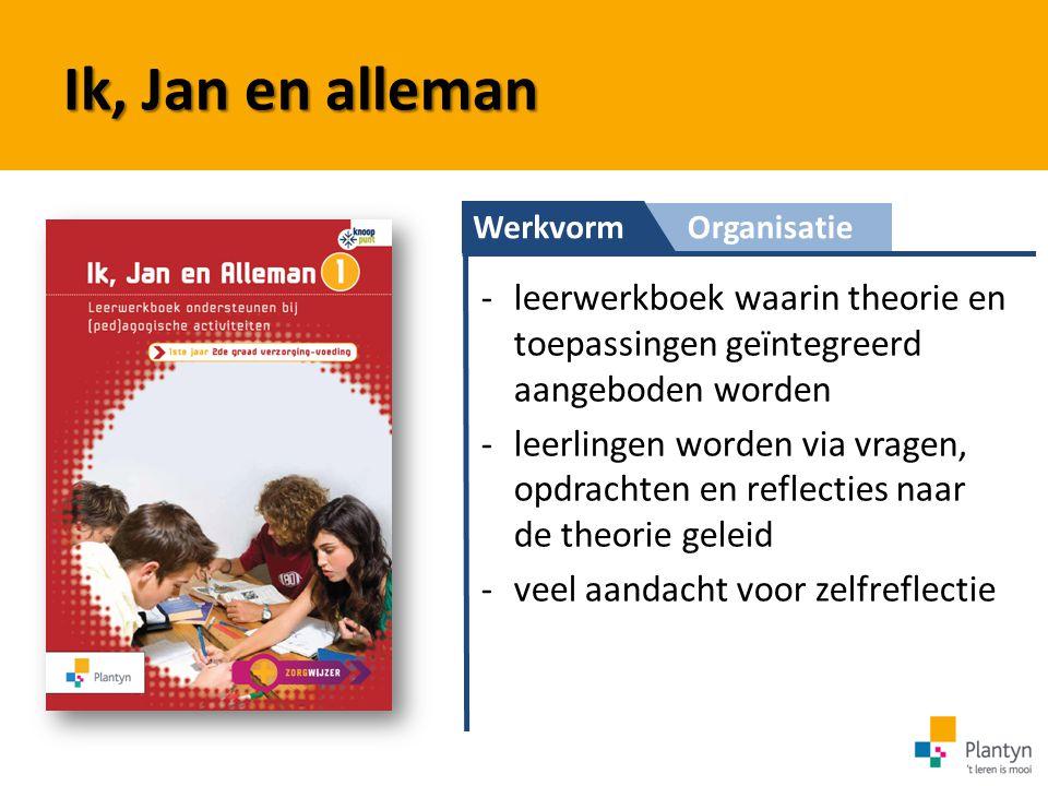 Ik, Jan en alleman Werkvorm. Organisatie. leerwerkboek waarin theorie en toepassingen geïntegreerd aangeboden worden.