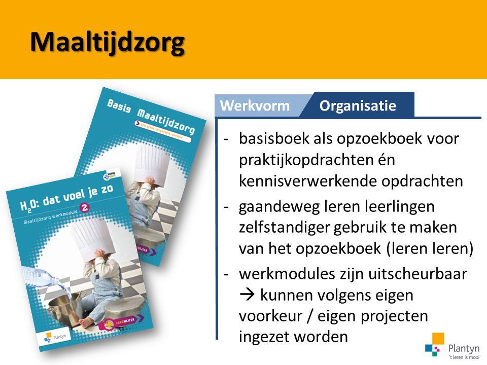 Maaltijdzorg Werkvorm. Organisatie. basisboek als opzoekboek voor praktijkopdrachten én kennisverwerkende opdrachten.